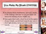 you make me blush cheeks