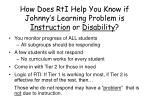 how does rti help you know if johnny s learning problem is instruction or disability