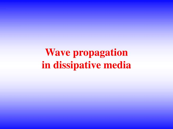 Wave propagation in dissipative media
