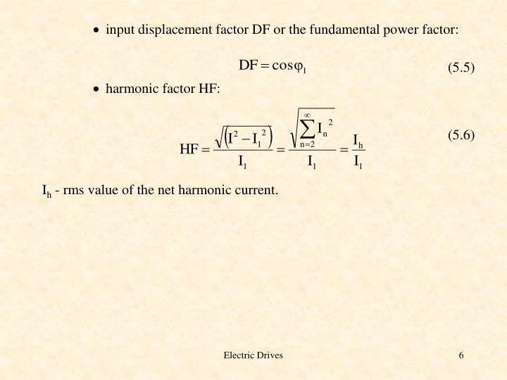 input displacement factor DF or the fundamental power factor: