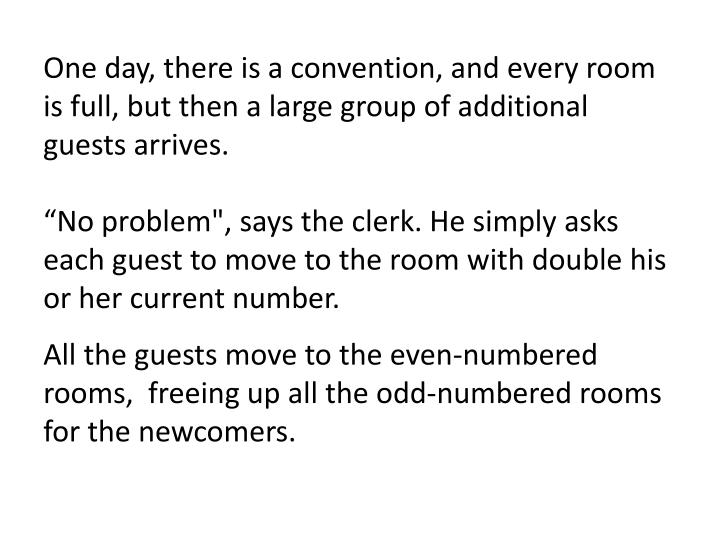 One day, there is a convention, and every room is full, but then a large group of additional guests arrives.