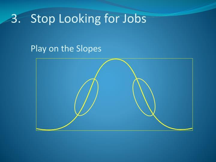 Stop Looking for Jobs