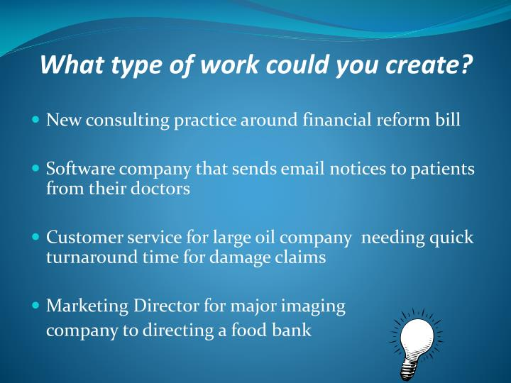 What type of work could you create?