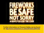 further information on firework safety can be found at http www welephant co uk bonfirestory000 htm