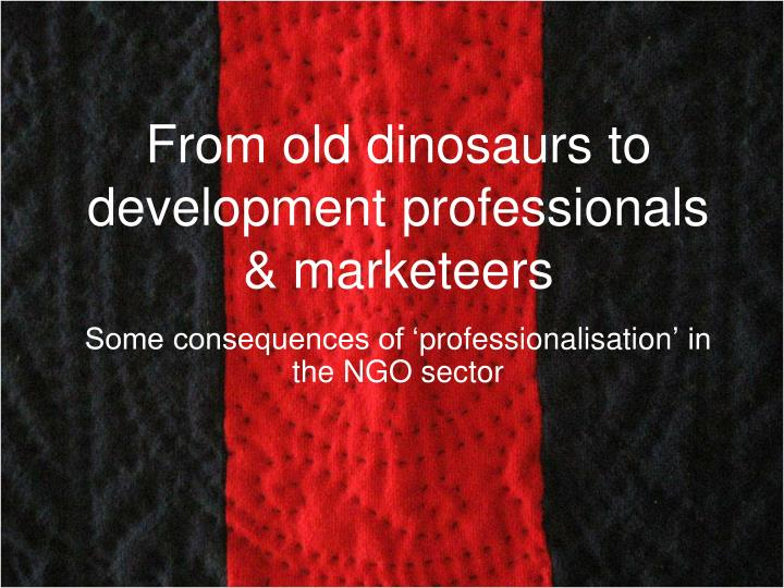 From old dinosaurs to development professionals marketeers