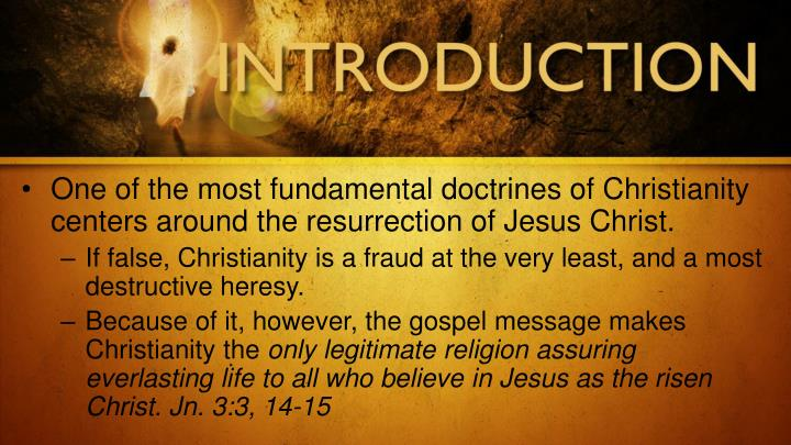 One of the most fundamental doctrines of Christianity centers around the resurrection of Jesus Christ.