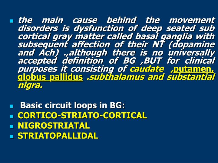 The main cause behind the movement disorders is dysfunction of deep seated sub cortical gray matter ...