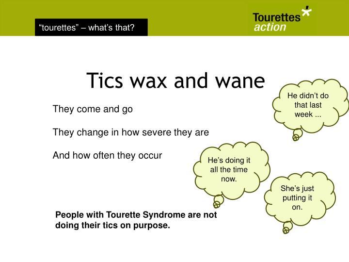 Tics wax and wane