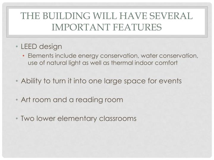 The building will have several important features