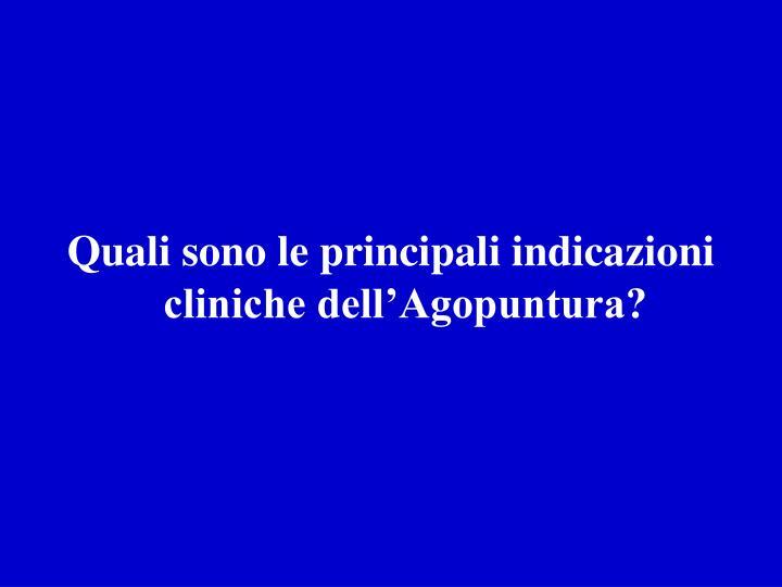 Quali sono le principali indicazioni cliniche dell'Agopuntura?