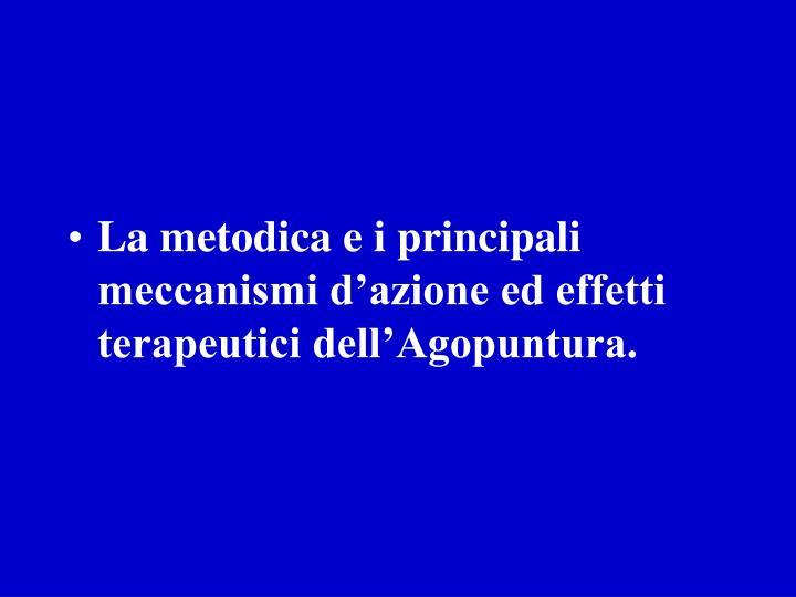 La metodica e i principali meccanismi d'azione ed effetti terapeutici dell'Agopuntura.