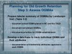 planning for old growth retention step 3 assess ogmas