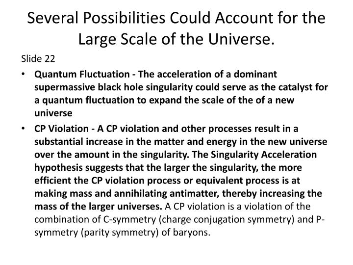 Several Possibilities Could Account for the Large Scale of the Universe.