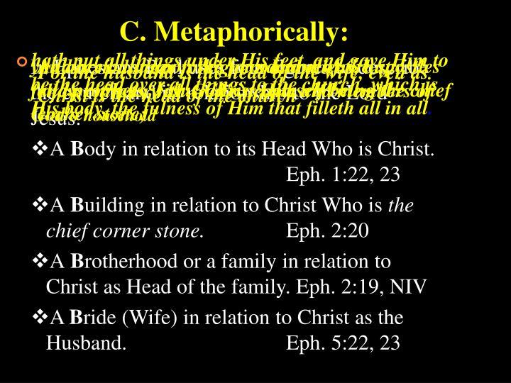 C. Metaphorically: