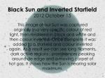 black sun and inverted starfield 2012 october 15