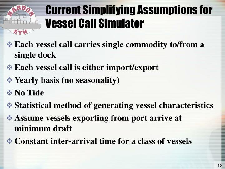 Current Simplifying Assumptions for Vessel Call Simulator