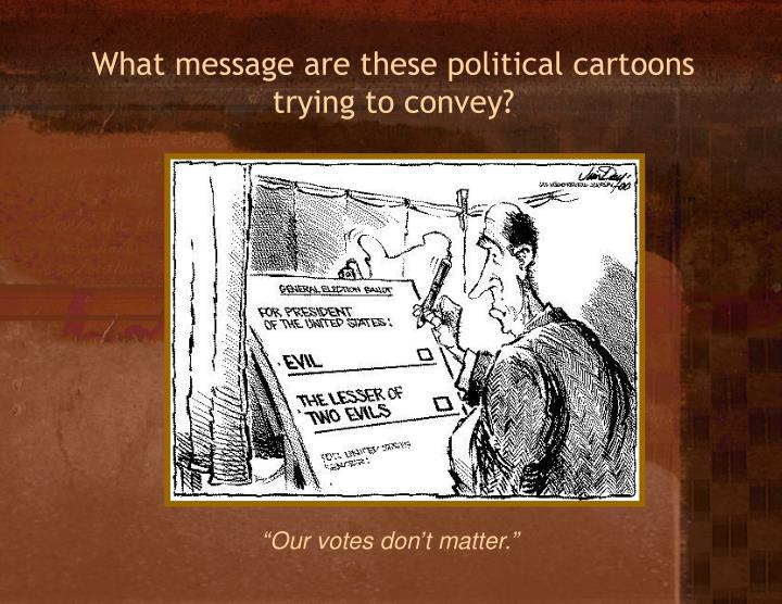 What message are these political cartoons trying to convey?