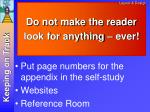 do not make the reader look for anything ever