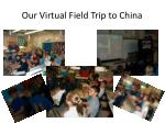 our virtual field trip to china