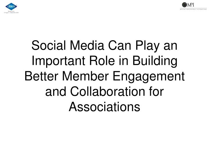 Social Media Can Play an Important Role in Building Better Member Engagement and Collaboration for Associations