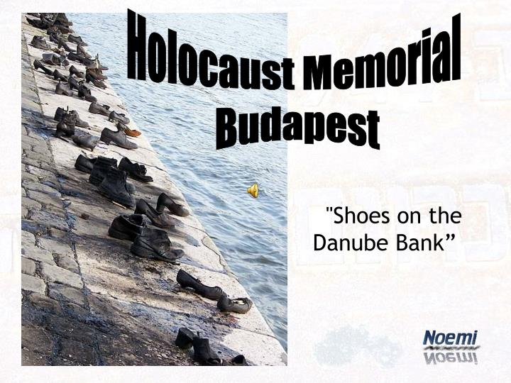"""""""Shoes on the Danube Bank"""""""