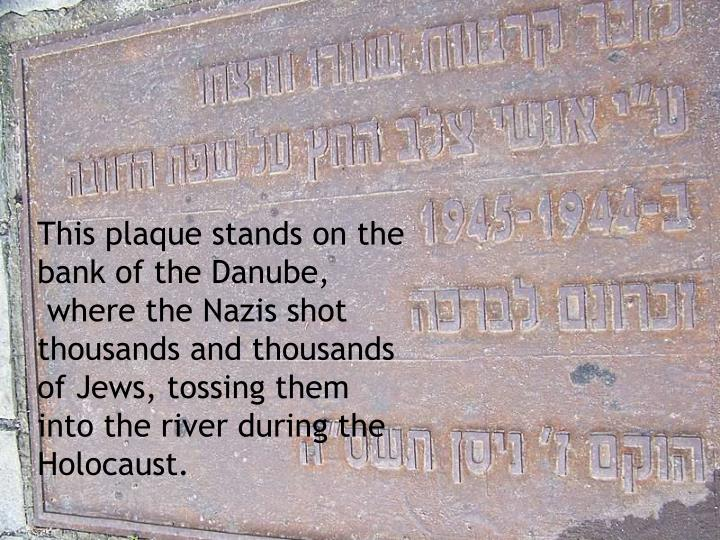 This plaque stands on the bank of the Danube,