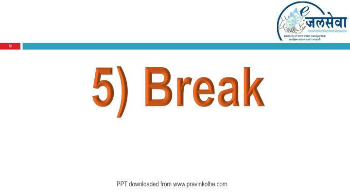 5) Break