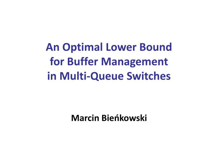 An optimal lower bound for buffer management in multi queue switches marcin bie kowski