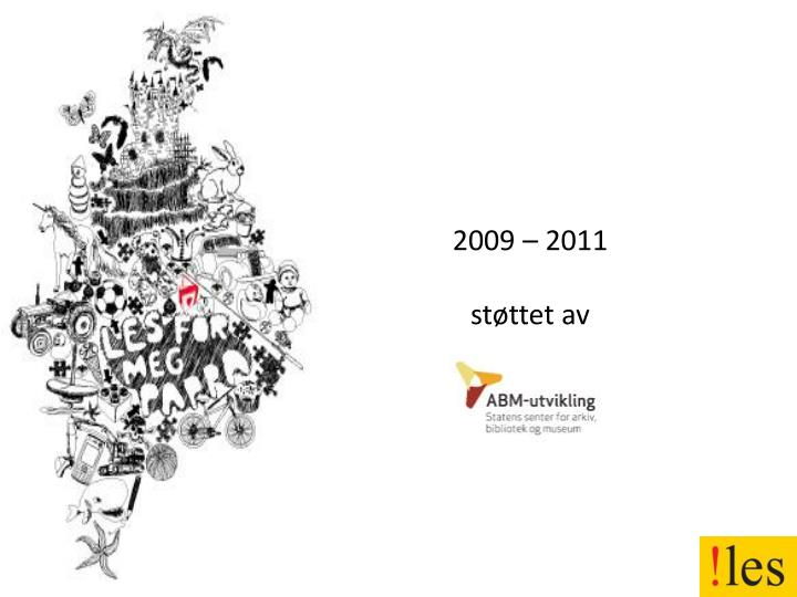 2009 – 2011