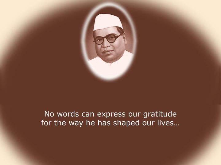 No words can express our gratitude