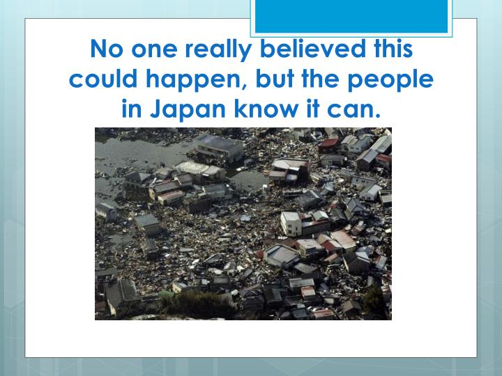No one really believed this could happen, but the people in Japan know it can.