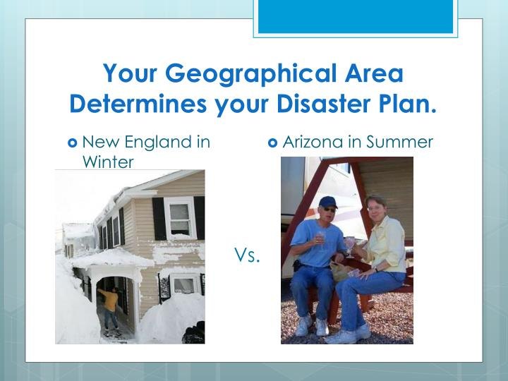 Your Geographical Area Determines your Disaster Plan.