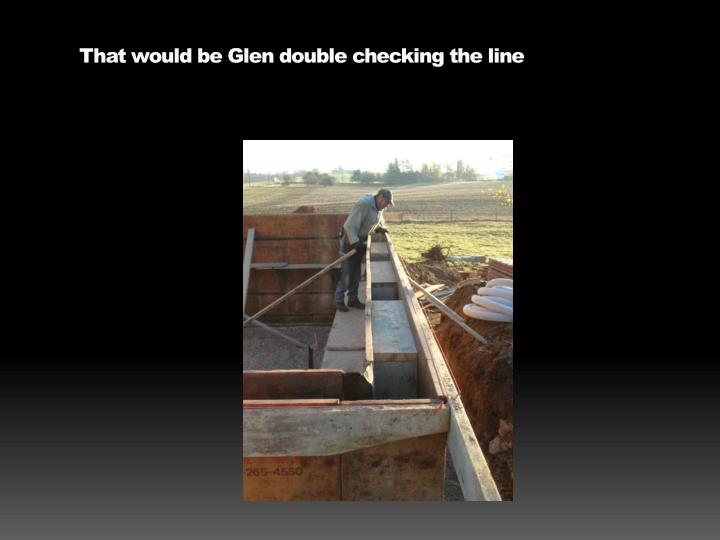 That would be Glen double checking the line