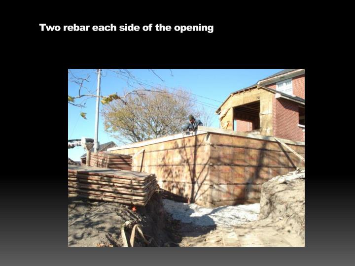 Two rebar each side of the opening