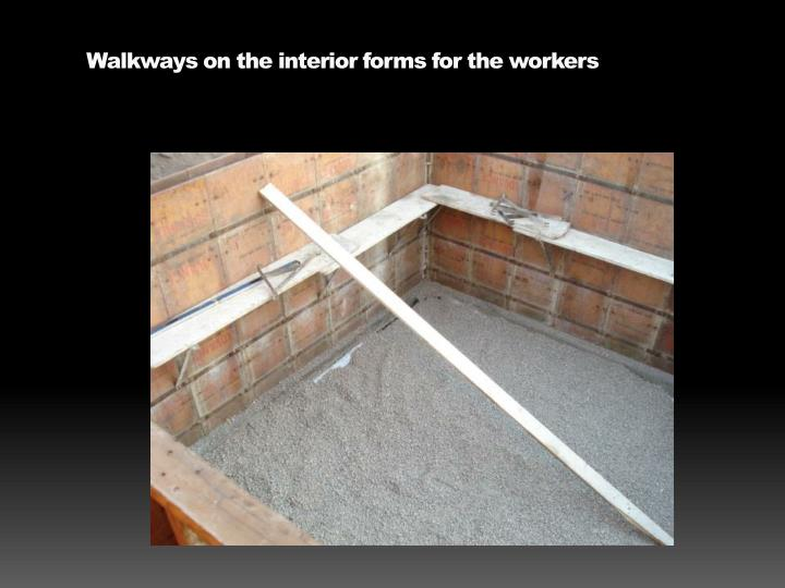 Walkways on the interior forms for the workers