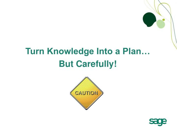 Turn Knowledge Into a Plan…