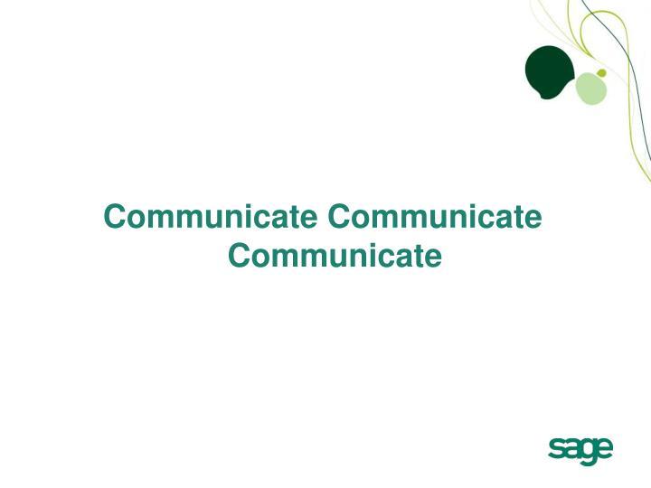 Communicate Communicate Communicate