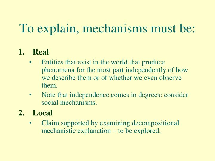 To explain, mechanisms must be: