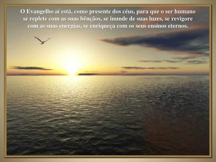 O Evangelho aí está, como presente dos céus, para que o ser humano se