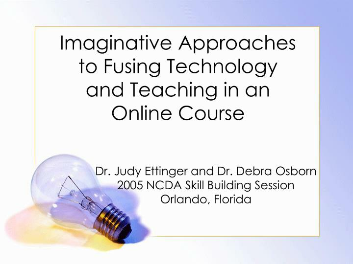 imaginative approaches to fusing technology and teaching in an online course n.