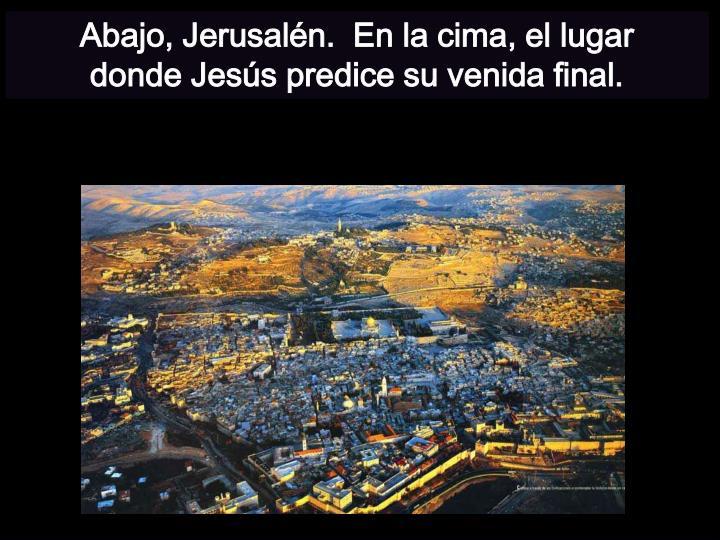 Abajo, Jerusalén.  En la cima, el lugar