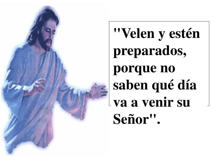 """""""Velen y estén preparados, porque no saben qué día va a venir su Señor""""."""