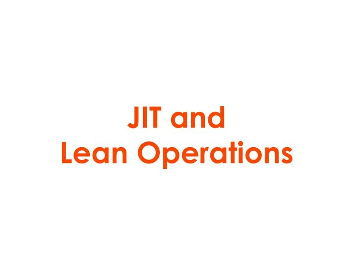 jit and lean operations 1 chapter 14: jit and lean operations 2 chapter 14: learning objectives 3 lean operations 4 lean system characteristics 5 lean system principles.
