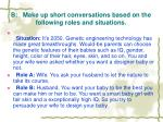 b make up short conversations based on the following roles and situations