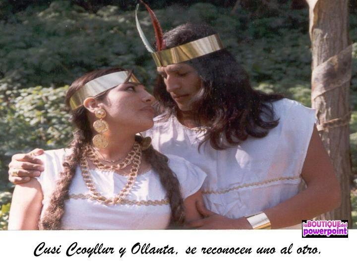 Cusi Ccoyllur y Ollanta, se reconocen uno al otro.