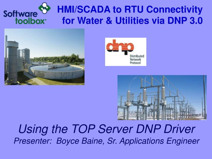 using the top server dnp driver presenter boyce baine sr applications engineer n.