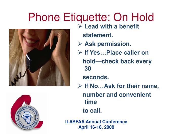 phone etiquette Business phone etiquette the telephone and you provide helpful hints and proven techniques part of doing business means doing business over the phone phone is an important instrument in daily business ways to sound as good as you really are.