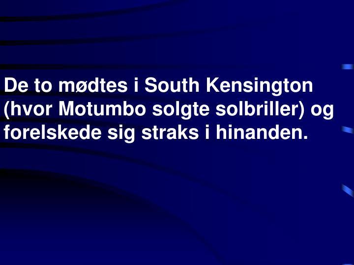De to m dtes i south kensington hvor motumbo solgte solbriller og forelskede sig straks i hinanden