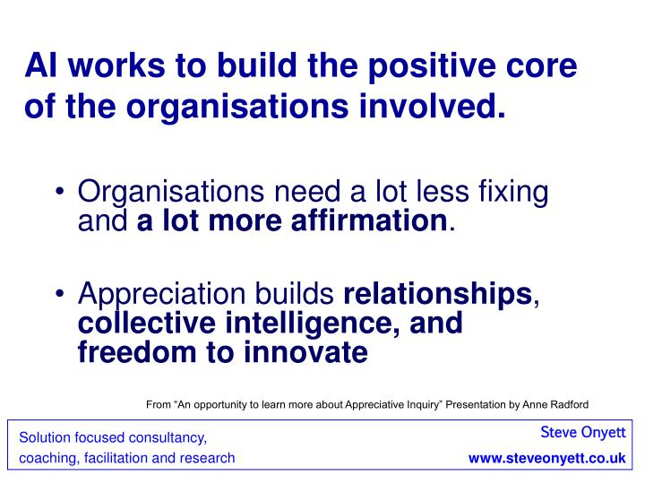 AI works to build the positive core of the organisations involved.