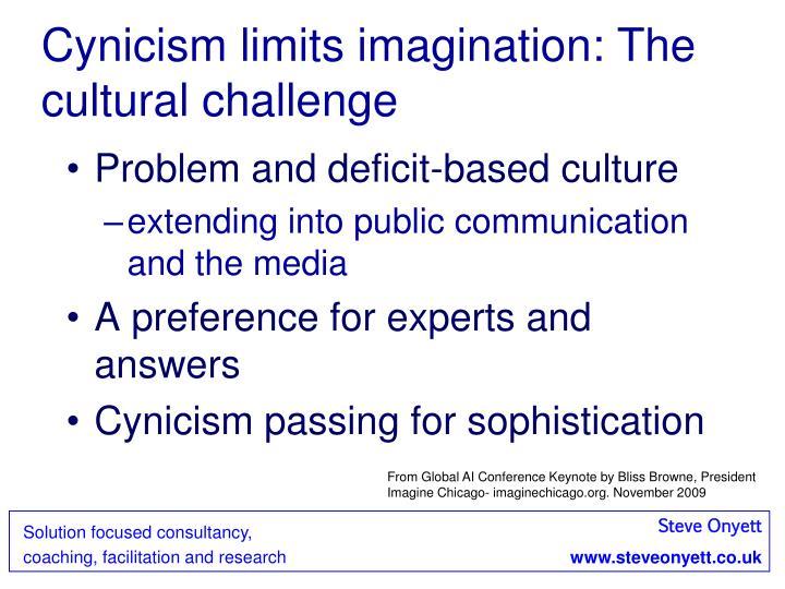 Cynicism limits imagination: The cultural challenge